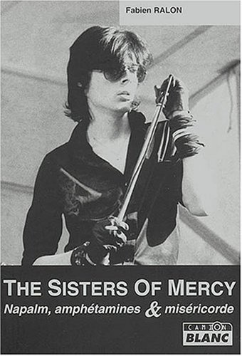 The Sisters of Mercy, Napalm, Amphetamines et Mise...
