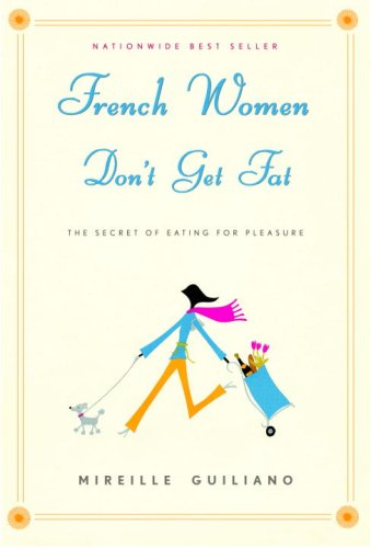 French Women Don't Get Fat: The Secret of Eating f...