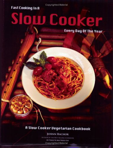 Fast Cooking in a Slow Cooker Every Day of the Yea...