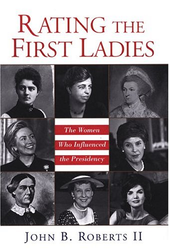 Rating The First Ladies: The Women Who Influenced ...