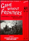 Games Without Frontiers: Football, Identity and Mo...