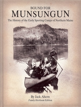 Bound for Munsungun, The History of the Early Spor...
