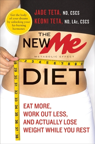 The New ME Diet: Eat More, Work Out Less, and Actu...
