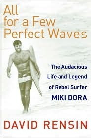 All for a Few Perfect Waves: The Audacious Life an...