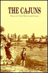 The Cajuns: Essays on Their History and Culture