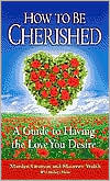 How to Be Cherished: A Guide to Having the Love Yo...