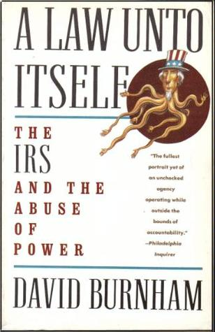 A Law Unto Itself: The IRS and the Abuse of Power