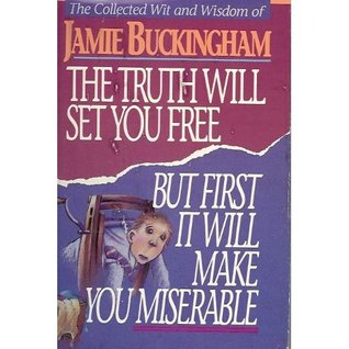 The Truth Will Set You Free, But First It Will Mak...