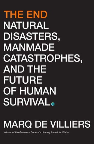 The End: Natural Disasters, Manmade Catastrophes, ...