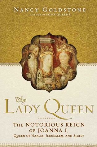 The Lady Queen: The Notorious Reign of Joanna I, Q...
