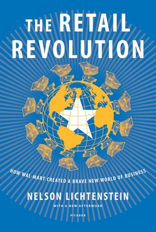The Retail Revolution: How Wal-Mart Created a Brav...