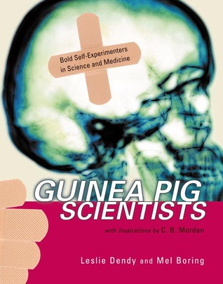 Guinea Pig Scientists: Bold Self-Experimenters in ...