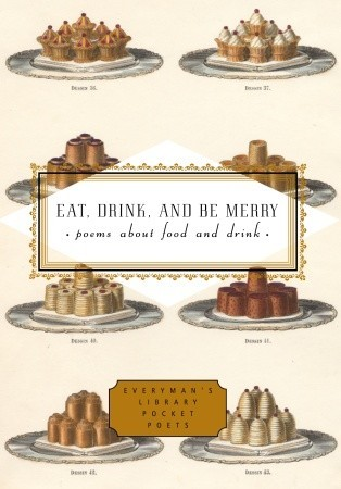 Eat, Drink, and Be Merry: Poems About Food and Dri...