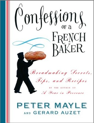 Confessions of a French Baker: Breadmaking Secrets...
