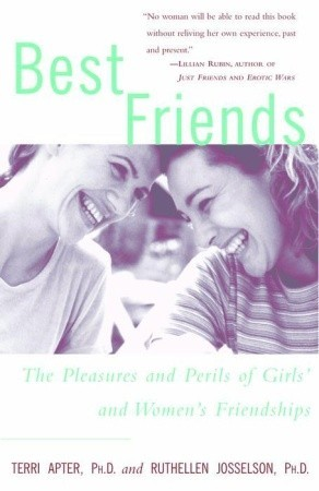 Best Friends: The Pleasures and Perils of Girls' a...