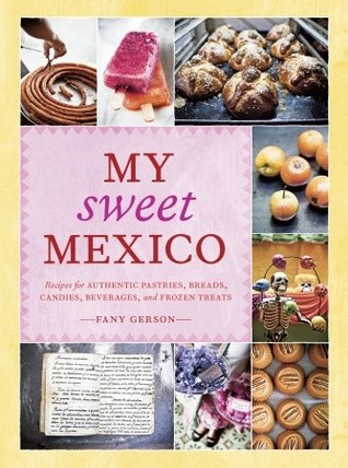 My Sweet Mexico: Recipes for Authentic Pastries, B...