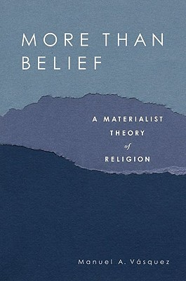 More Than Belief: A Materialist Theory of Religion...