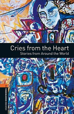Cries from the Heart: Stories from Around the World (Oxford Bookworms Library: Stage 2)