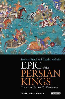 Epic of the Persian Kings: The Shahnameh of Ferdow...