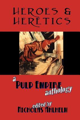 Heroes & Heretics: A Pulp Empire Anthology