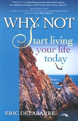 Why Not: Start Living Your Life Today