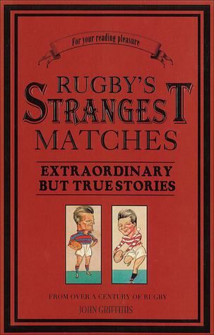 Rugby's Strangest Matches: Extraordinary But True ...