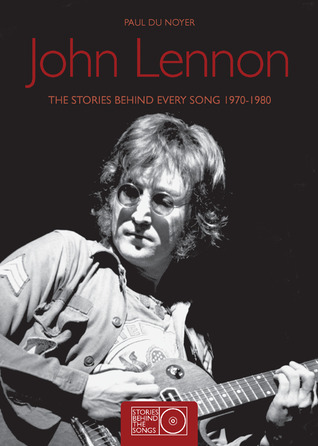 John Lennon: The Stories Behind Every Song 1970-19...