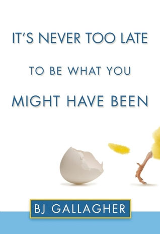 It's Never Too Late to Be What You Might Have Been...