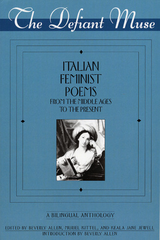 The Defiant Muse: Italian Feminist Poems from the ...