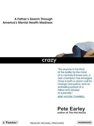Crazy: A Father's Search Through America's Mental ...
