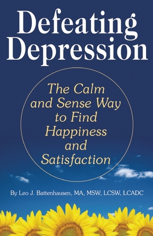 Defeating Depression: The Calm and Sense Way to Fi...
