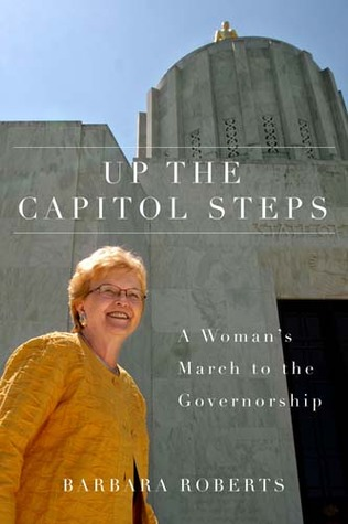 Up the Capitol Steps: A Woman's March to the Gover...
