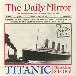 Titanic: The Unfolding Story as told by The Daily ...