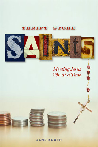 Thrift Store Saints: Meeting Jesus 25¢ at a Time