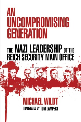 An Uncompromising Generation: The Nazi Leadership ...