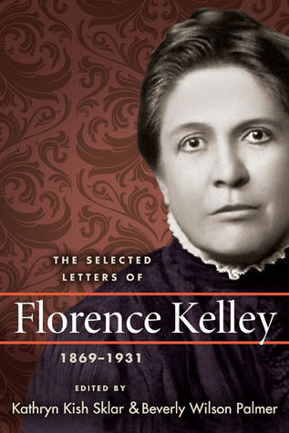 The Selected Letters of Florence Kelley, 1869-1931...