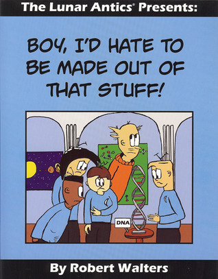 The Lunar Antics Presents: Boy I'd Hate to be Made...