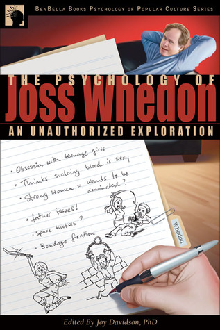 The Psychology of Joss Whedon: An Unauthorized Exp...