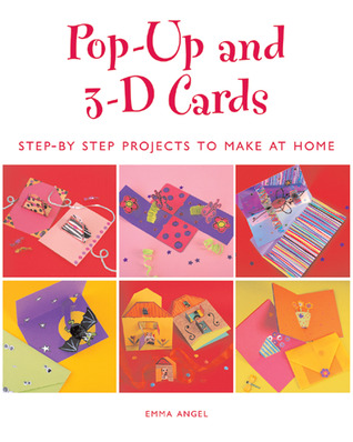 Pop-Up and 3-D Cards: Step-by-Step Projects to Mak...