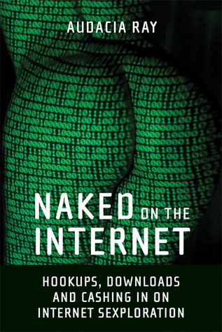 Naked on the Internet: Hookups, Downloads, and Cas...
