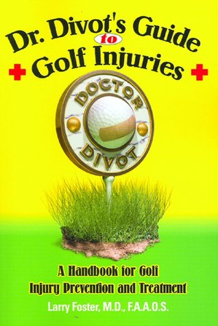 Dr. Divot's Guide to Golf Injuries: A Handbook for...