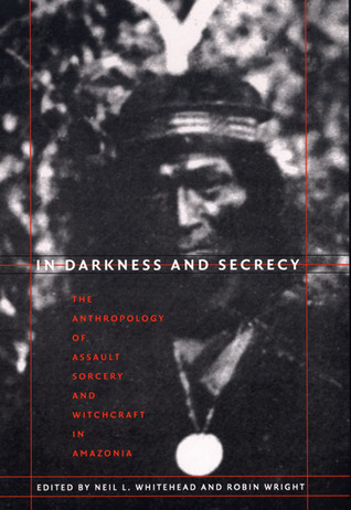 In Darkness and Secrecy: The Anthropology of Assau...