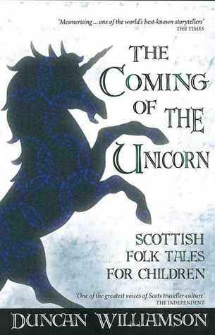 The Coming of the Unicorn: Scottish Folk Tales for...