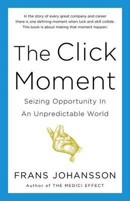 The Click Moment: Seizing Opportunity in an Unpred...