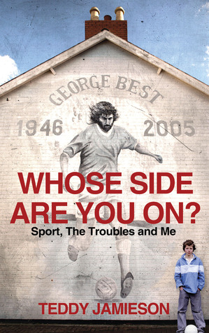 Whose Side Are You On?: Sport, the Troubles and Me...