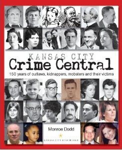 Kansas City Crime Central: 150 Years of Outlaws, K...