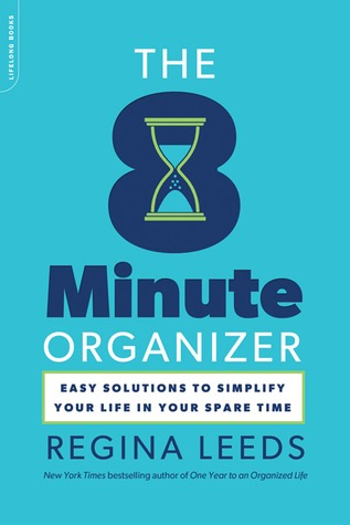 The 8 Minute Organizer: Easy Solutions to Simplify...