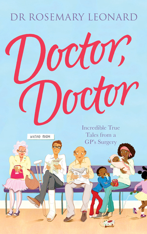 Doctor, Doctor: Incredible True Tales From A GP's ...