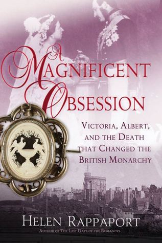 A Magnificent Obsession: Victoria, Albert, and the...