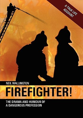 Firefighter: The Drama and Humour of a Dangerous P...